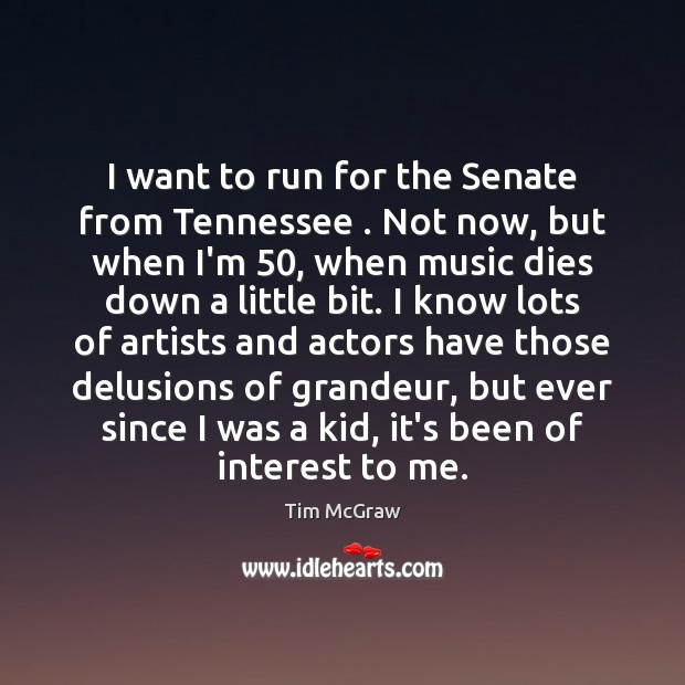 I want to run for the Senate from Tennessee . Not now, but Tim McGraw Picture Quote