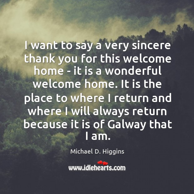 I want to say a very sincere thank you for this welcome Michael D. Higgins Picture Quote