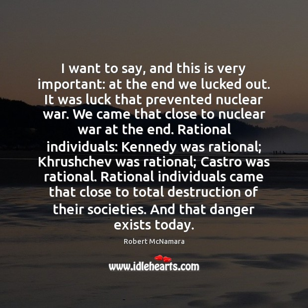 I want to say, and this is very important: at the end Robert McNamara Picture Quote
