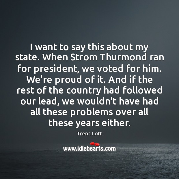 Image, I want to say this about my state. When Strom Thurmond ran
