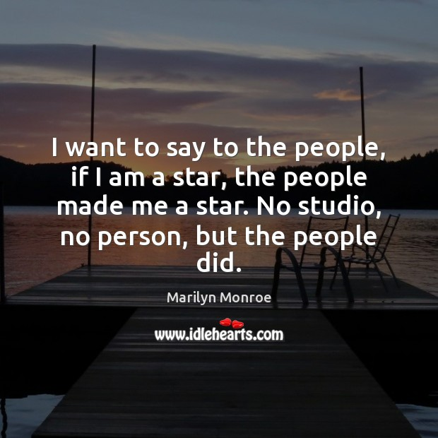 Image, I want to say to the people, if I am a star,
