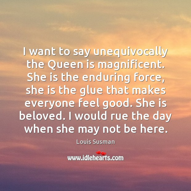 I want to say unequivocally the Queen is magnificent. She is the Image