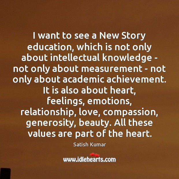I want to see a New Story education, which is not only Satish Kumar Picture Quote