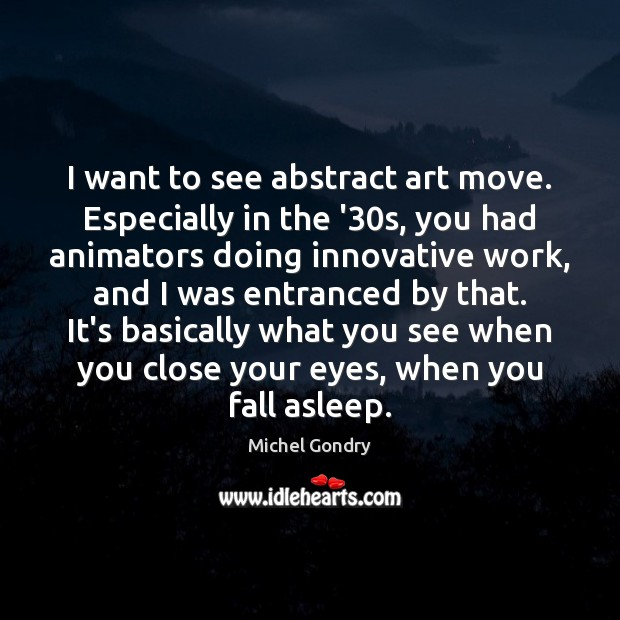 I want to see abstract art move. Especially in the '30s, Michel Gondry Picture Quote