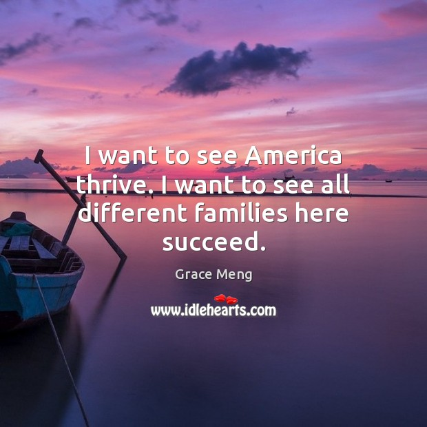 Image, I want to see America thrive. I want to see all different families here succeed.