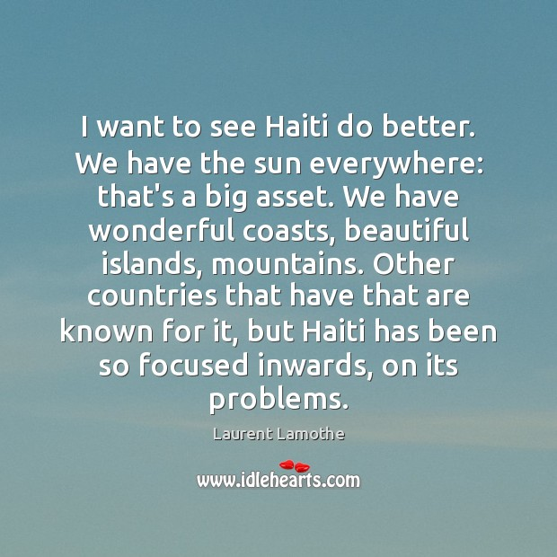 I want to see Haiti do better. We have the sun everywhere: Image