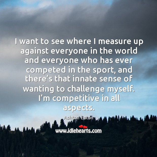 I want to see where I measure up against everyone in the world and everyone who Image