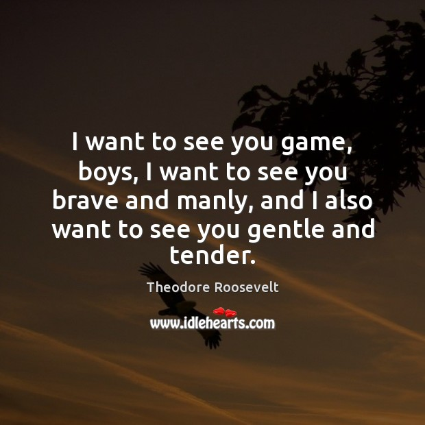 Image, I want to see you game, boys, I want to see you
