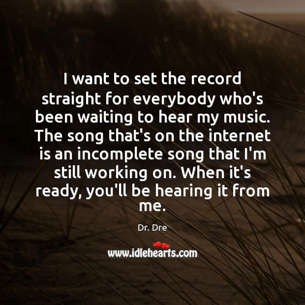 I want to set the record straight for everybody who's been waiting Internet Quotes Image