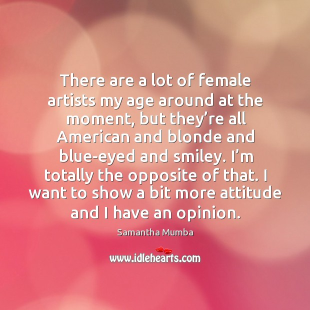I want to show a bit more attitude and I have an opinion. Samantha Mumba Picture Quote