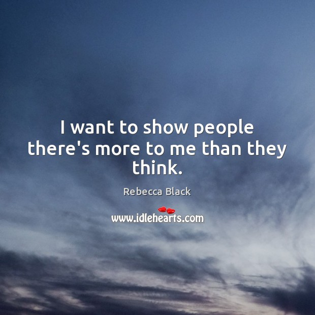 I want to show people there's more to me than they think. Image