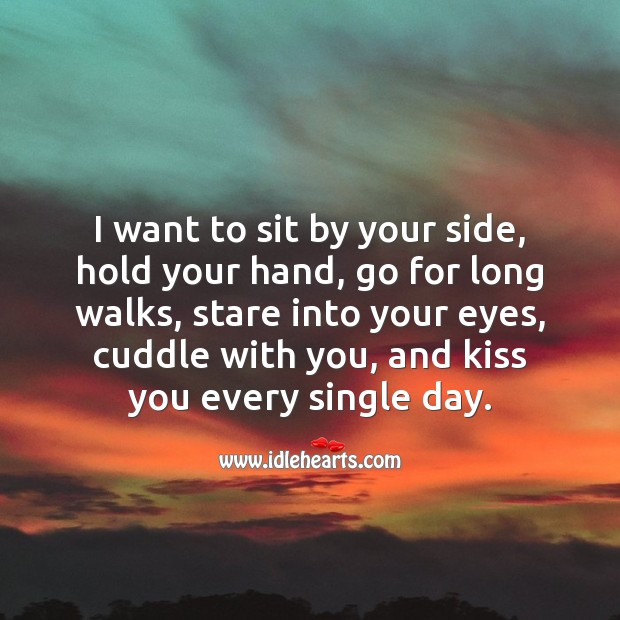 I want to sit by your side, hold your hand, go for long walks Love Quotes for Her Image