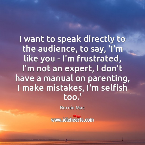 I want to speak directly to the audience, to say, 'I'm like Image