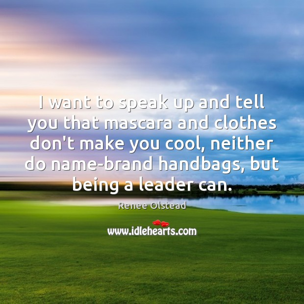 I want to speak up and tell you that mascara and clothes Renee Olstead Picture Quote