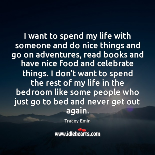 I want to spend my life with someone and do nice things Image