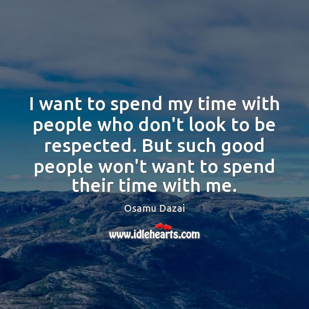 Image, I want to spend my time with people who don't look to