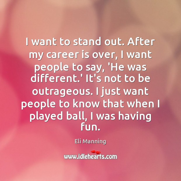 I want to stand out. After my career is over, I want Eli Manning Picture Quote