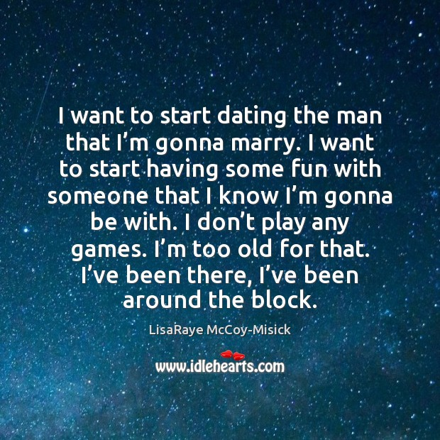 I want to start dating the man that I'm gonna marry. Image
