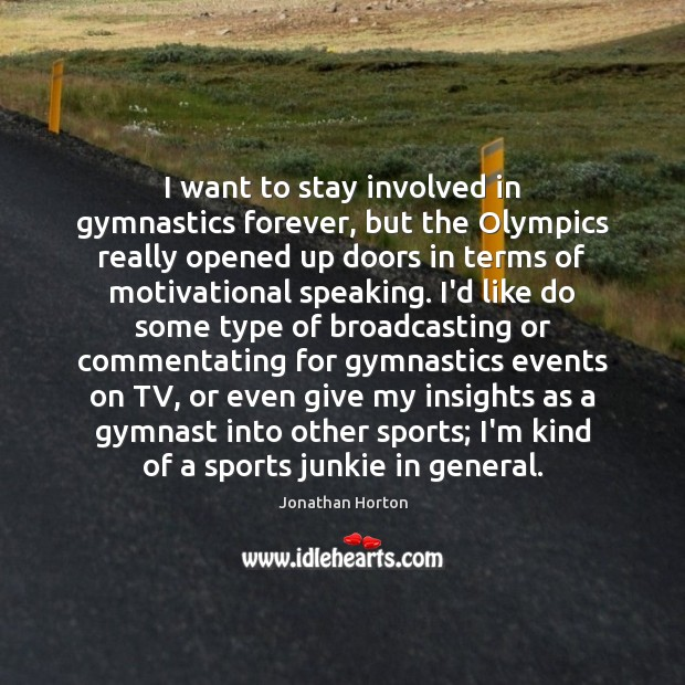 Image, I want to stay involved in gymnastics forever, but the Olympics really