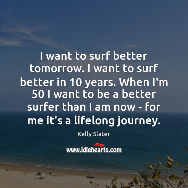 Image, I want to surf better tomorrow. I want to surf better in 10