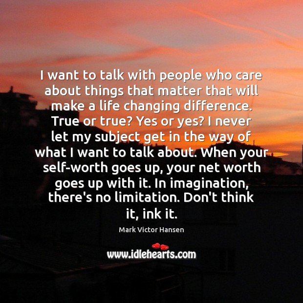 I want to talk with people who care about things that matter Image