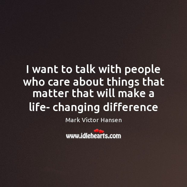 Image, I want to talk with people who care about things that matter