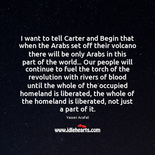 I want to tell Carter and Begin that when the Arabs set Image