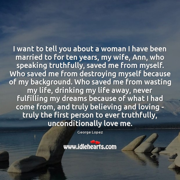 I want to tell you about a woman I have been married George Lopez Picture Quote