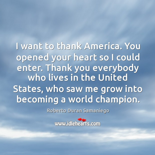 I want to thank america. You opened your heart so I could enter. Image