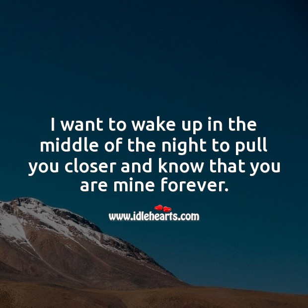 I want to wake up in the middle of the night to pull you closer Love Quotes for Her Image