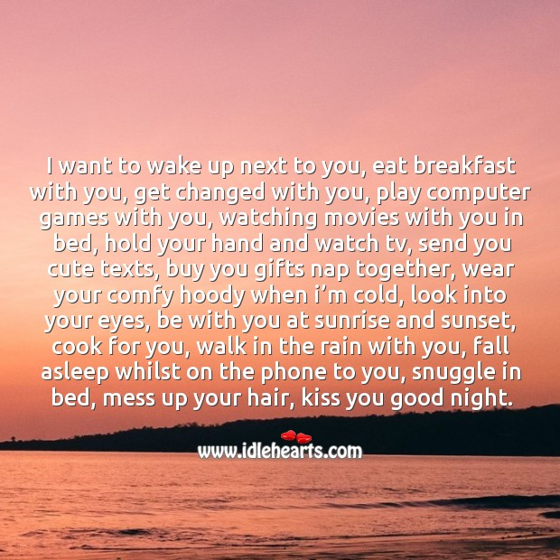 I want to wake up next to you, eat breakfast with you, get changed with you Image