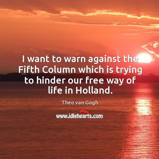 I want to warn against the fifth column which is trying to hinder our free way of life in holland. Image