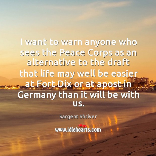 I want to warn anyone who sees the peace corps as an alternative Image