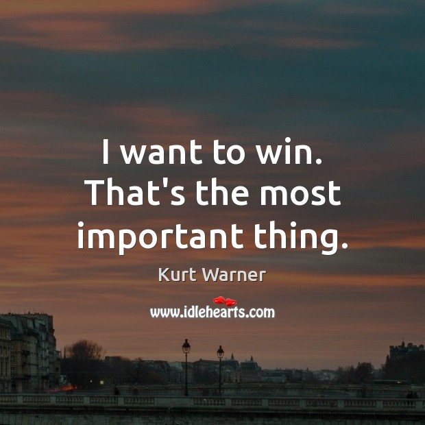 I want to win. That's the most important thing. Image