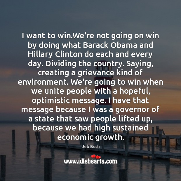 I want to win.We're not going on win by doing what Jeb Bush Picture Quote