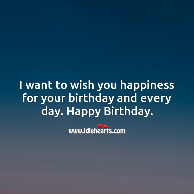 Image, I want to wish you happiness for your birthday and every day.