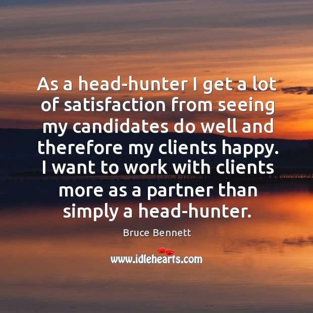Image, I want to work with clients more as a partner than simply a head-hunter.