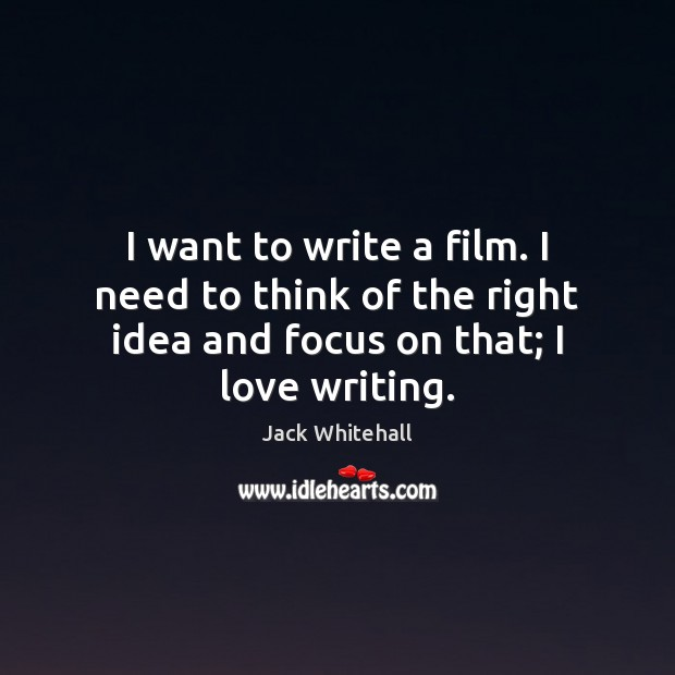 I want to write a film. I need to think of the Jack Whitehall Picture Quote