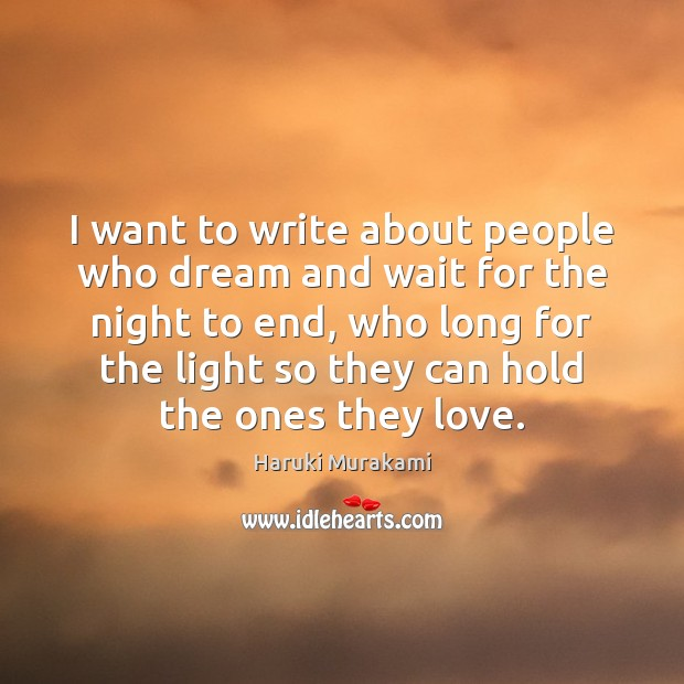 I want to write about people who dream and wait for the Image
