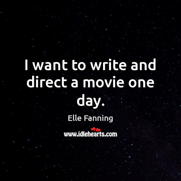 I want to write and direct a movie one day. Image