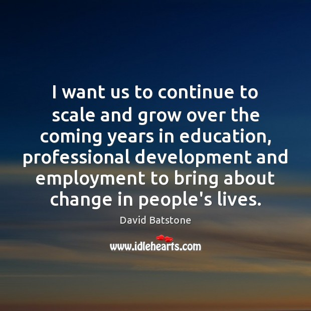 I want us to continue to scale and grow over the coming Image
