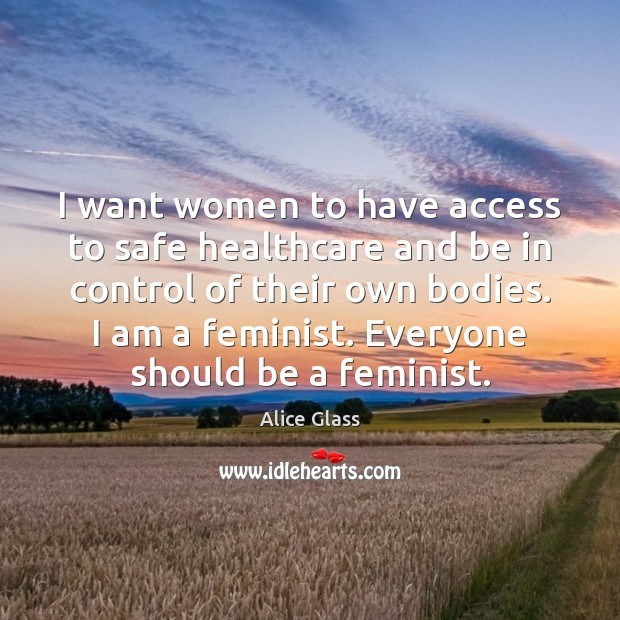 I want women to have access to safe healthcare and be in Access Quotes Image