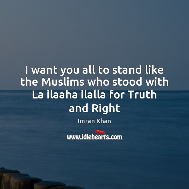 I want you all to stand like the Muslims who stood with Imran Khan Picture Quote
