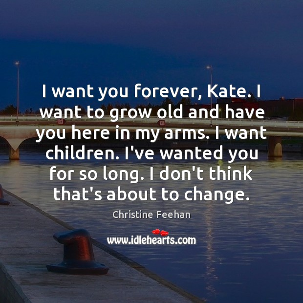 Image, I want you forever, Kate. I want to grow old and have