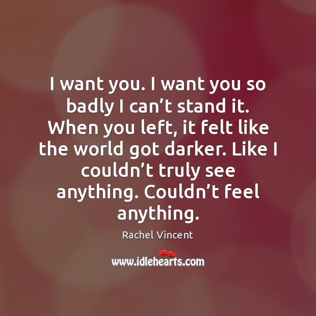 I want you. I want you so badly I can't stand Rachel Vincent Picture Quote