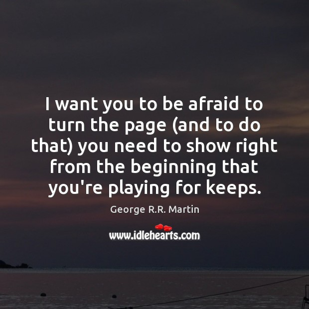 I want you to be afraid to turn the page (and to George R.R. Martin Picture Quote