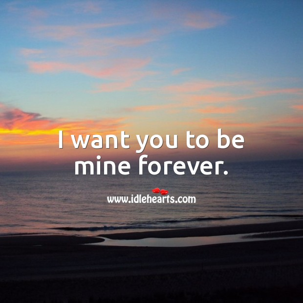 I want you to be mine forever. Love Forever Quotes Image