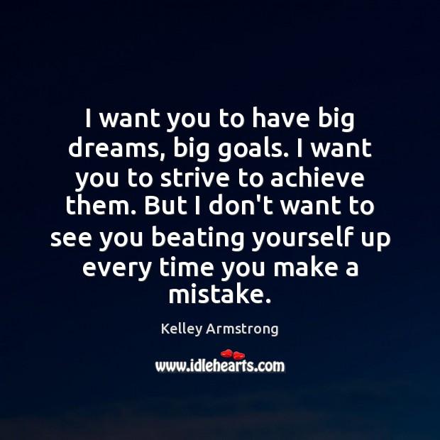 Image, I want you to have big dreams, big goals. I want you