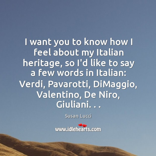 I want you to know how I feel about my Italian heritage, Image