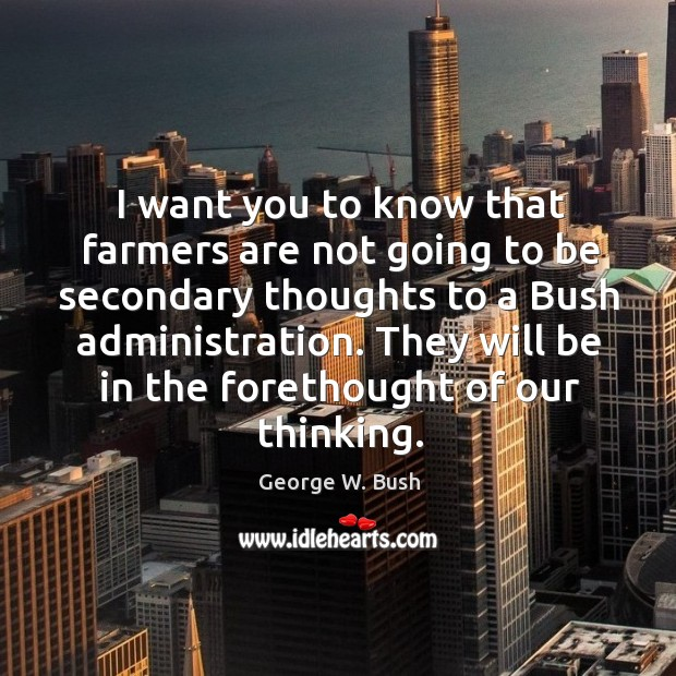 Image, I want you to know that farmers are not going to be